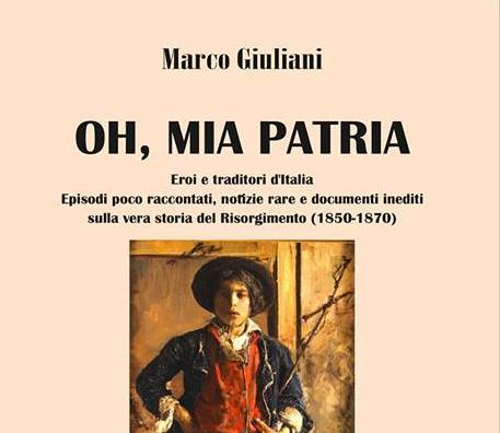 """""""Oh, mia patria"""", il nuovo libro di Marco Giuliani"""
